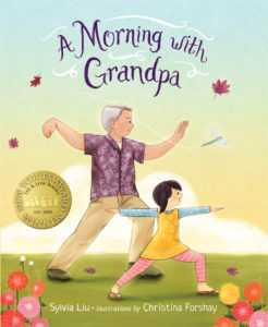 A MORNING WITH GRANDPA, by Sylvia Liu, illustrated by Christina Forshay (Lee & Low Books, May 2016)